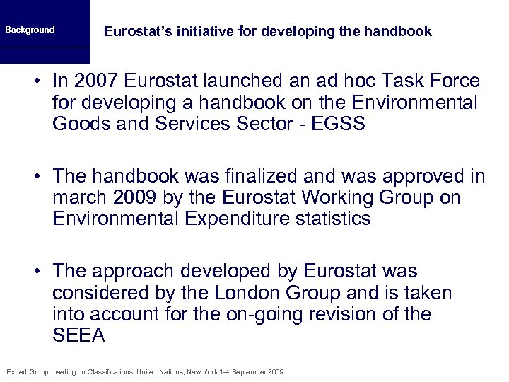Background Eurostat's initiative for developing the handbook • In 2007 Eurostat launched an ad
