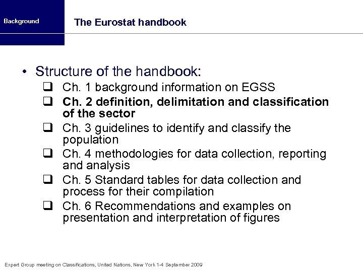 Background The Eurostat handbook • Structure of the handbook: q Ch. 1 background information