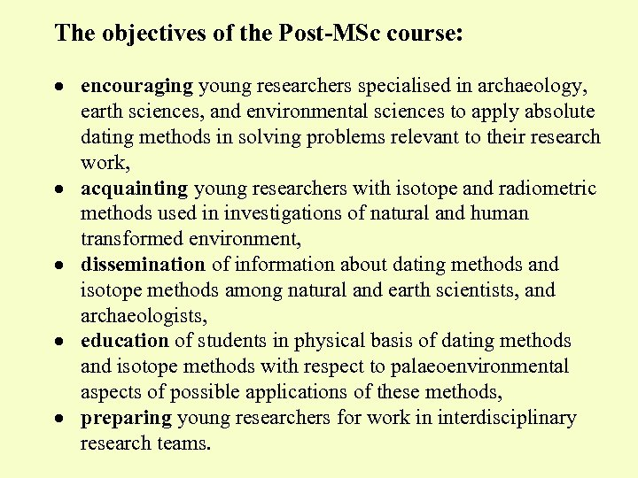 The objectives of the Post-MSc course: · encouraging young researchers specialised in archaeology, earth
