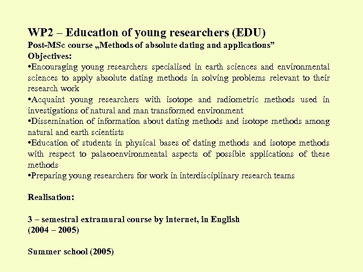 "WP 2 – Education of young researchers (EDU) Post-MSc course ""Methods of absolute dating"