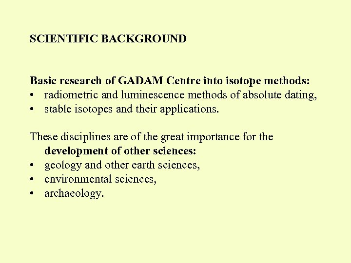 SCIENTIFIC BACKGROUND Basic research of GADAM Centre into isotope methods: • radiometric and luminescence