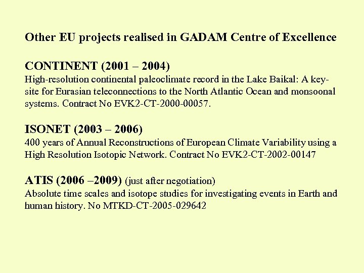 Other EU projects realised in GADAM Centre of Excellence CONTINENT (2001 – 2004) High-resolution