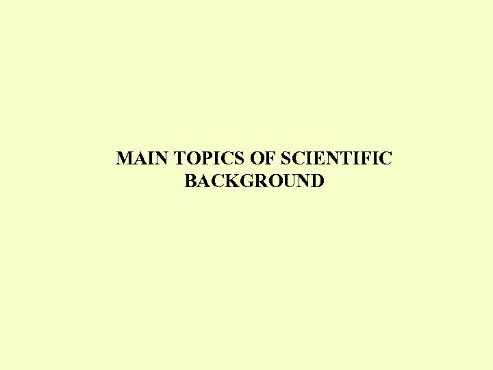 MAIN TOPICS OF SCIENTIFIC BACKGROUND