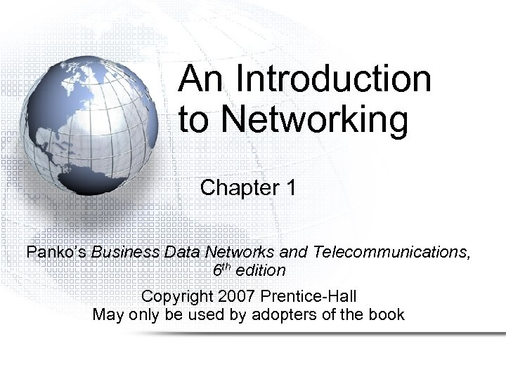 An Introduction to Networking Chapter 1 Panko's Business Data Networks and Telecommunications, 6 th