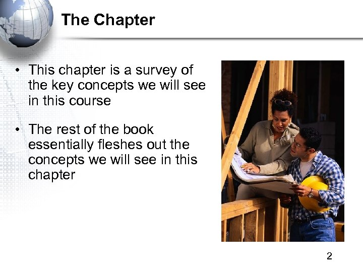 The Chapter • This chapter is a survey of the key concepts we will