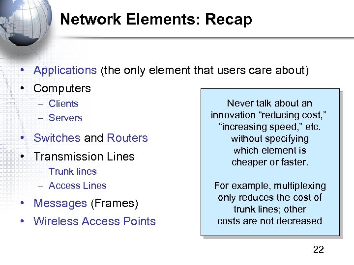 Network Elements: Recap • Applications (the only element that users care about) • Computers