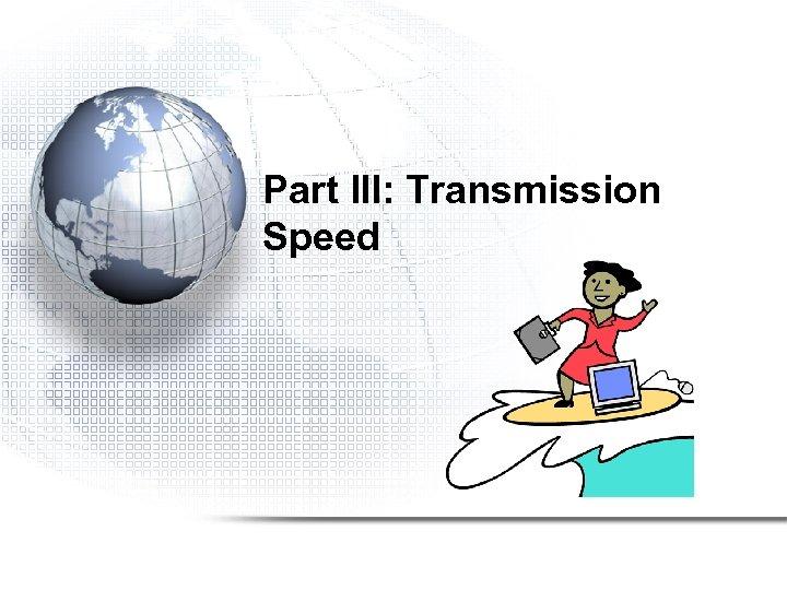 Part III: Transmission Speed