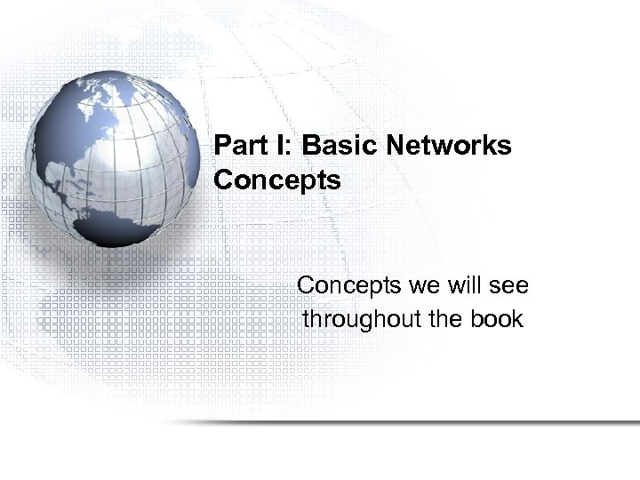 Part I: Basic Networks Concepts we will see throughout the book