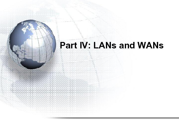 Part IV: LANs and WANs