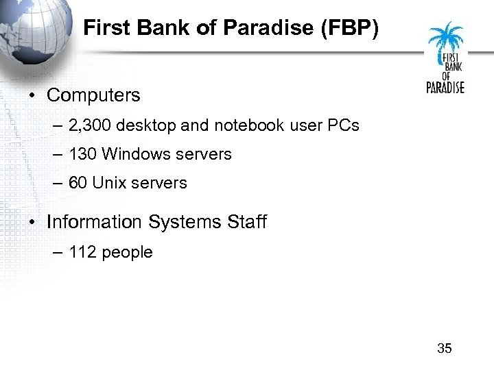 First Bank of Paradise (FBP) • Computers – 2, 300 desktop and notebook user
