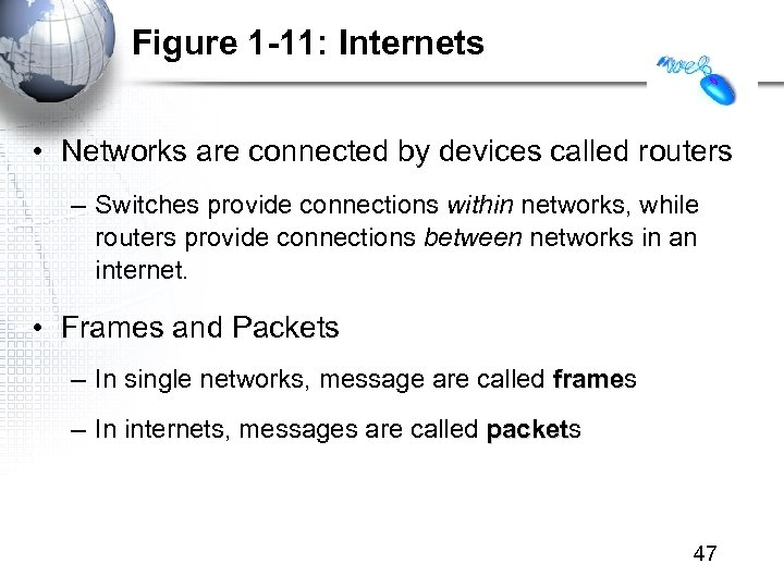 Figure 1 -11: Internets • Networks are connected by devices called routers – Switches
