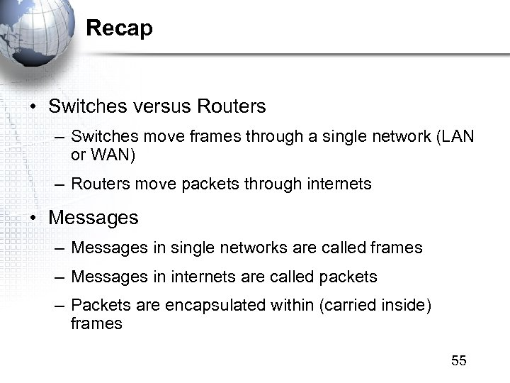 Recap • Switches versus Routers – Switches move frames through a single network (LAN