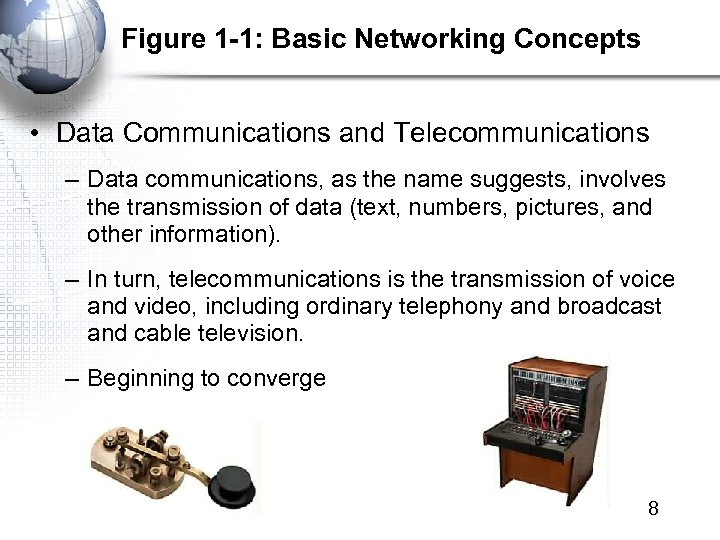 Figure 1 -1: Basic Networking Concepts • Data Communications and Telecommunications – Data communications,