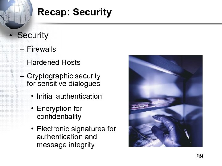 Recap: Security • Security – Firewalls – Hardened Hosts – Cryptographic security for sensitive