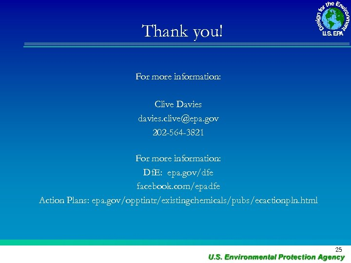 Thank you! For more information: Clive Davies davies. clive@epa. gov 202 -564 -3821 For