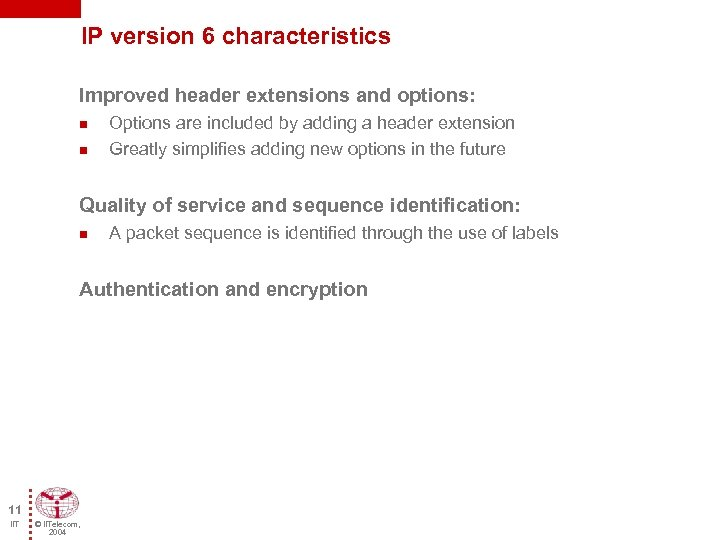 IP version 6 characteristics Improved header extensions and options: n n Options are included