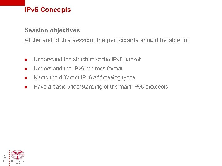 IPv 6 Concepts Session objectives At the end of this session, the participants should