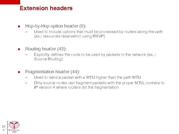 Extension headers n Hop-by-Hop option header (0): – n Routing header (43): – n