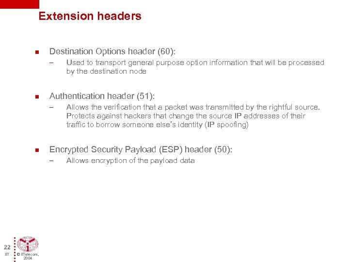 Extension headers n Destination Options header (60): – n Authentication header (51): – n