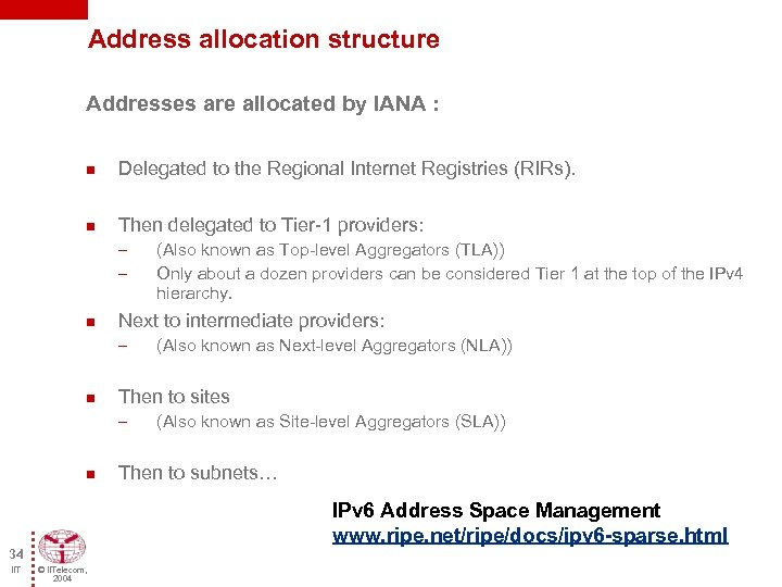 Address allocation structure Addresses are allocated by IANA : n Delegated to the Regional
