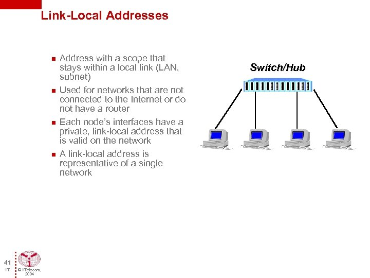 Link-Local Addresses n n 41 IIT © IITelecom, 2004 Address with a scope that
