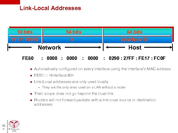 Link-Local Addresses 10 bits 1111111010 54 bits 0 64 bits Interface ID Network Host