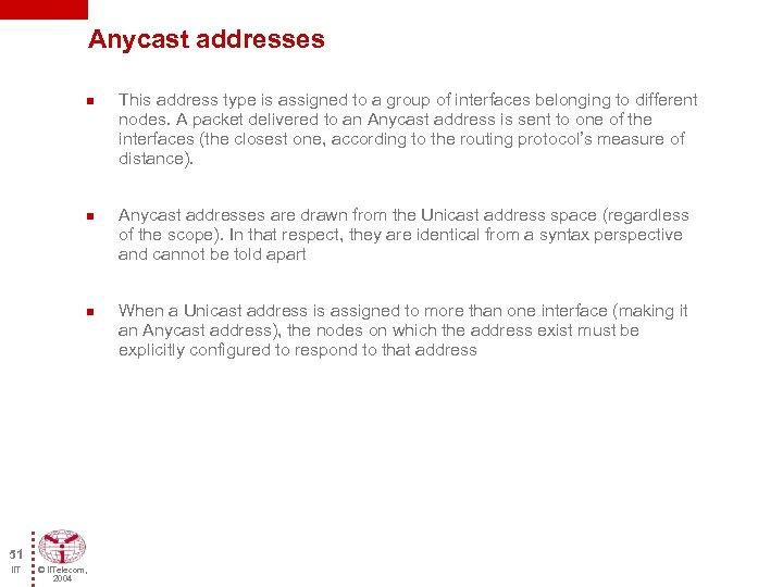 Anycast addresses n n n 51 IIT © IITelecom, 2004 This address type is