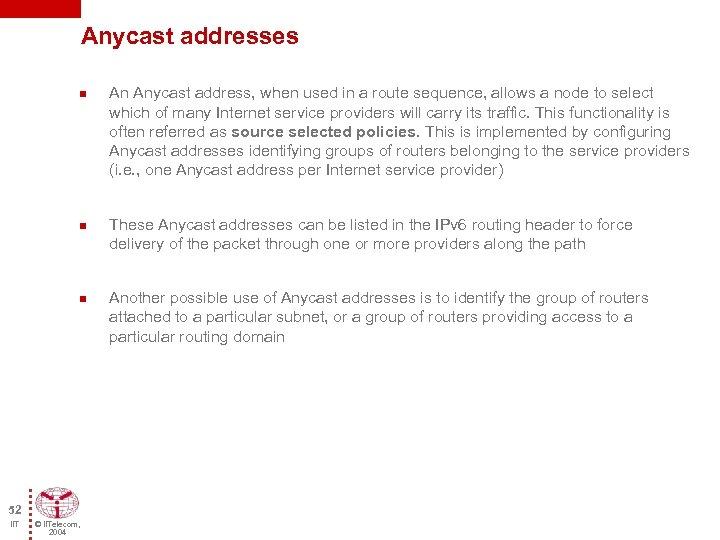 Anycast addresses n n n 52 IIT © IITelecom, 2004 An Anycast address, when