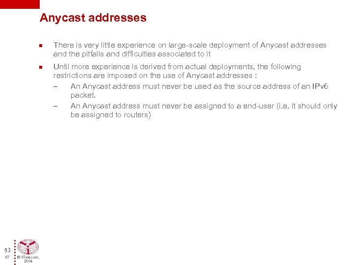 Anycast addresses n n 53 IIT © IITelecom, 2004 There is very little experience