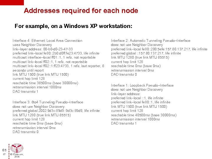 Addresses required for each node For example, on a Windows XP workstation: Interface 4: