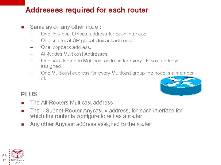 Addresses required for each router n Same as on any other node : –