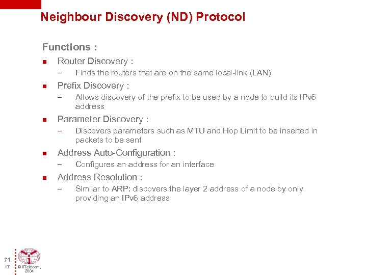 Neighbour Discovery (ND) Protocol Functions : n Router Discovery : – n Prefix Discovery