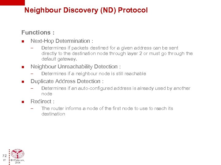 Neighbour Discovery (ND) Protocol Functions : n Next-Hop Determination : – n Neighbour Unreachability
