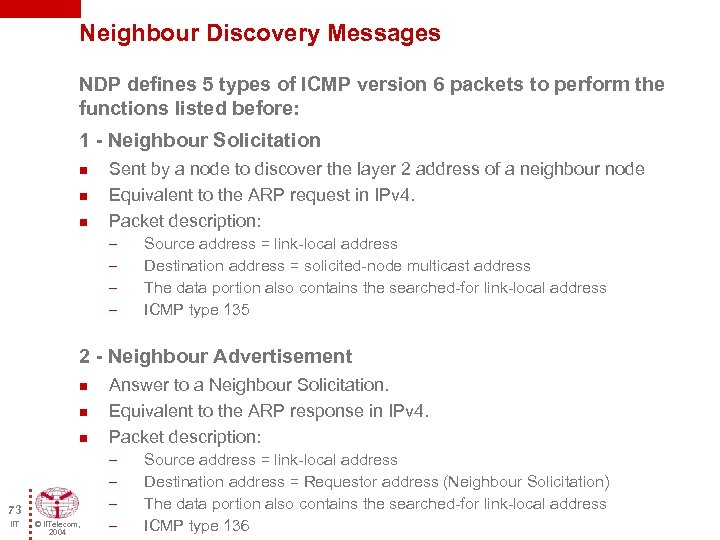 Neighbour Discovery Messages NDP defines 5 types of ICMP version 6 packets to perform