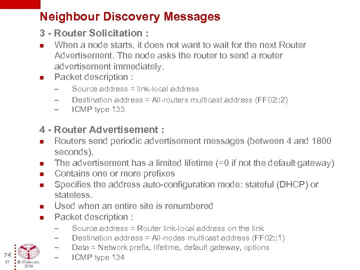 Neighbour Discovery Messages 3 - Router Solicitation : n n When a node starts,