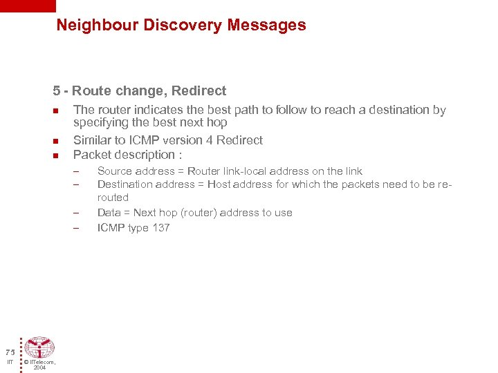 Neighbour Discovery Messages 5 - Route change, Redirect n n n The router indicates