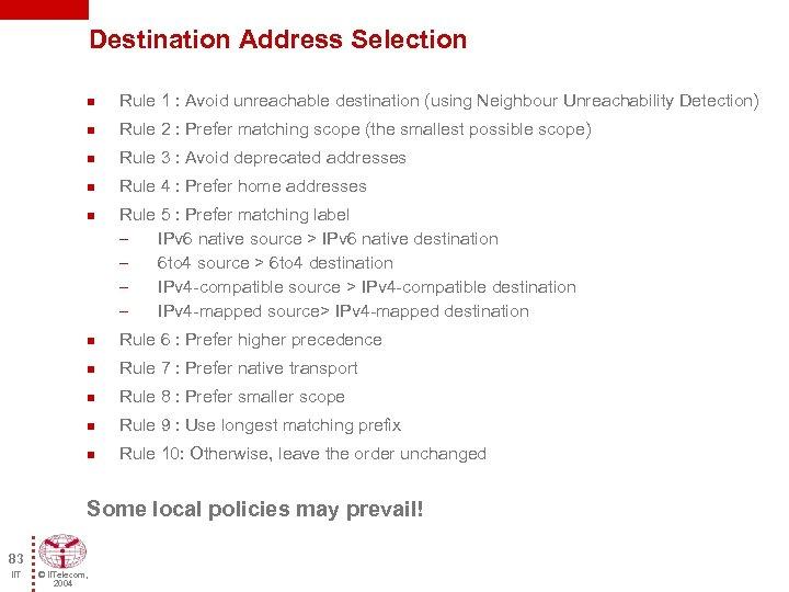 Destination Address Selection n Rule 1 : Avoid unreachable destination (using Neighbour Unreachability Detection)