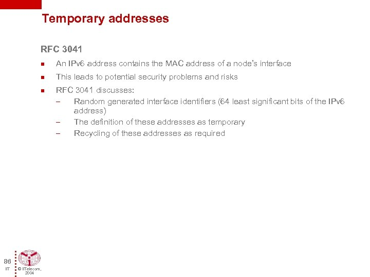 Temporary addresses RFC 3041 n An IPv 6 address contains the MAC address of