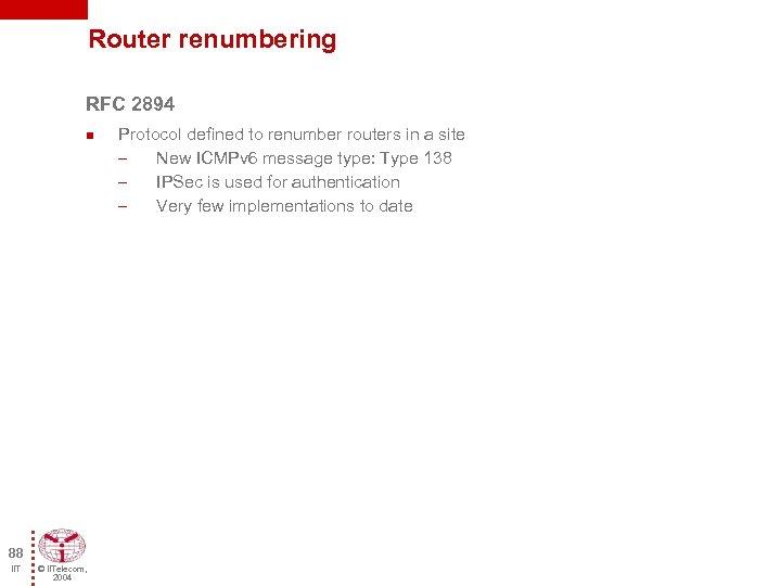 Router renumbering RFC 2894 n 88 IIT © IITelecom, 2004 Protocol defined to renumber