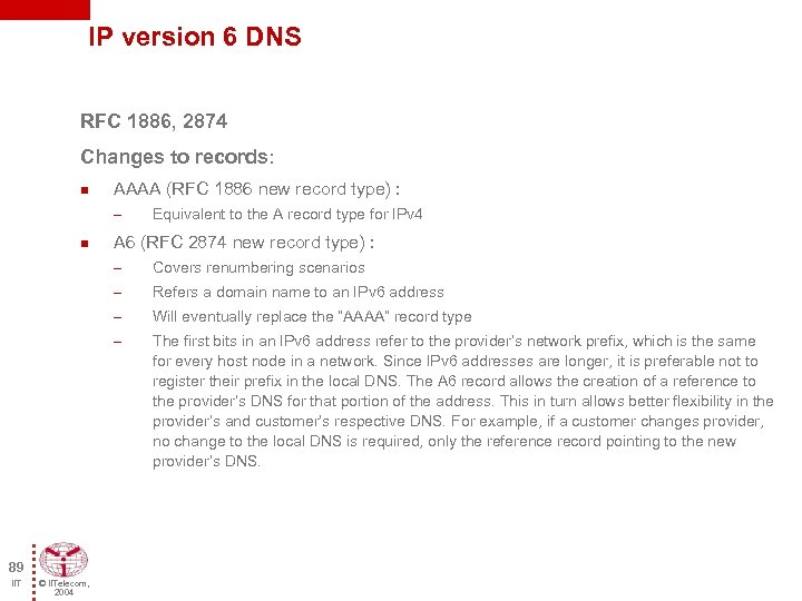IP version 6 DNS RFC 1886, 2874 Changes to records: n AAAA (RFC 1886