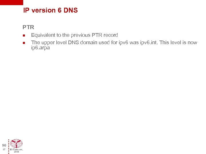 IP version 6 DNS PTR n n 90 IIT © IITelecom, 2004 Equivalent to