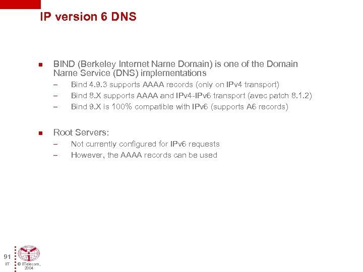 IP version 6 DNS n BIND (Berkeley Internet Name Domain) is one of the