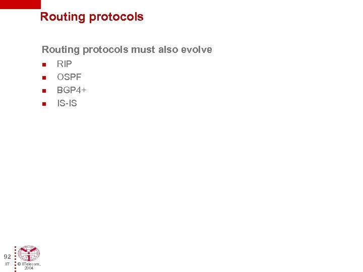 Routing protocols must also evolve n n 92 IIT © IITelecom, 2004 RIP OSPF