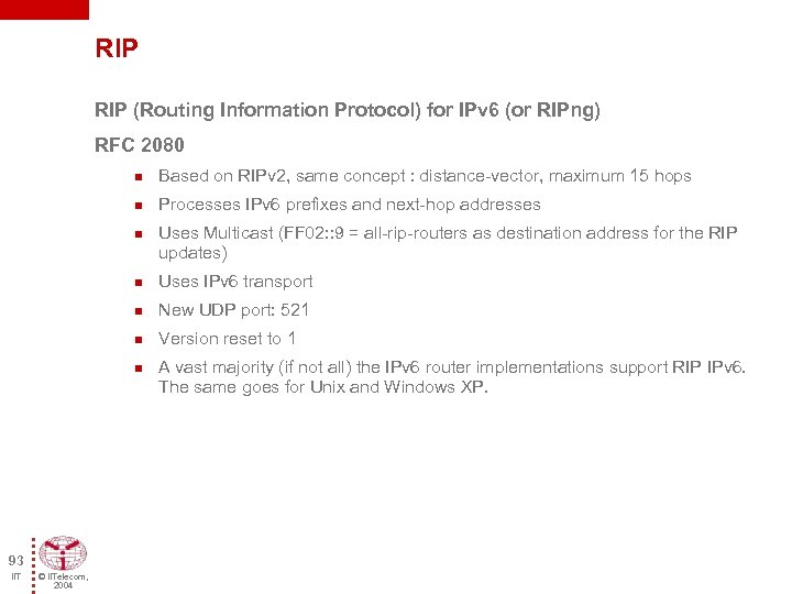 RIP (Routing Information Protocol) for IPv 6 (or RIPng) RFC 2080 n Based on