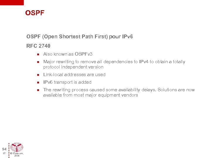 OSPF (Open Shortest Path First) pour IPv 6 RFC 2740 n n Also known