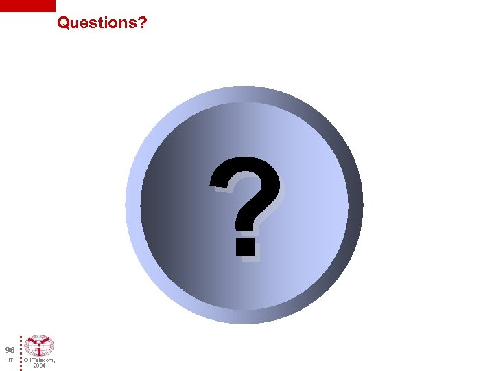 Questions? ? 96 IIT © IITelecom, 2004