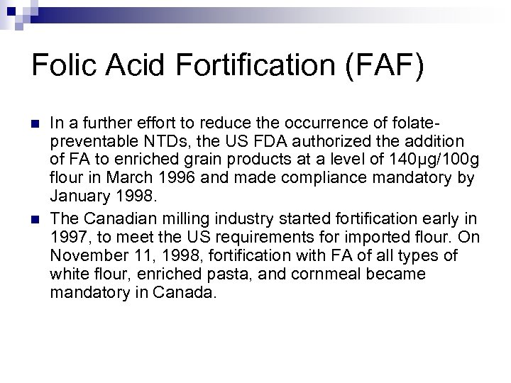 Folic Acid Fortification (FAF) n n In a further effort to reduce the occurrence