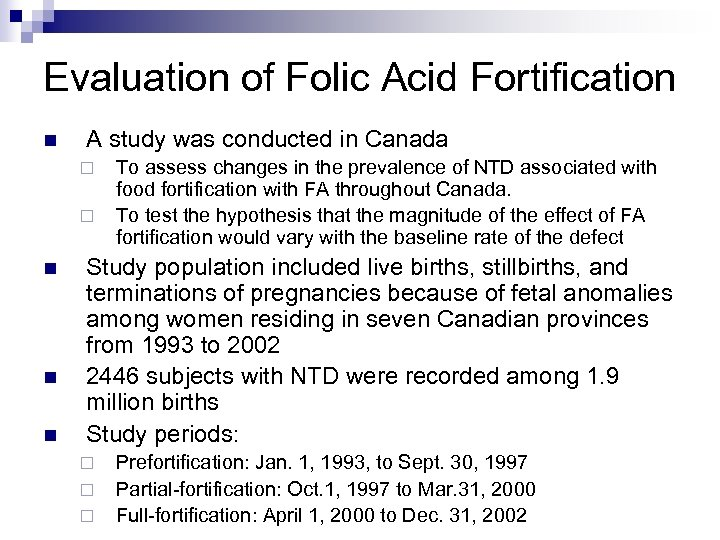 Evaluation of Folic Acid Fortification n A study was conducted in Canada ¨ ¨