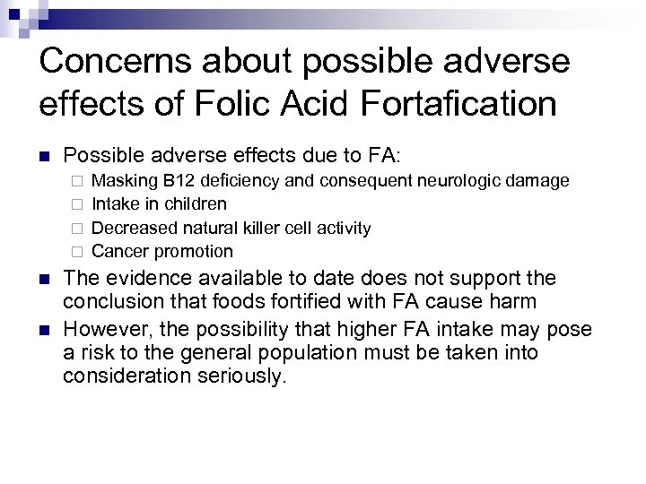 Concerns about possible adverse effects of Folic Acid Fortafication n Possible adverse effects due