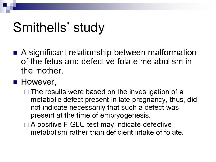 Smithells' study n n A significant relationship between malformation of the fetus and defective